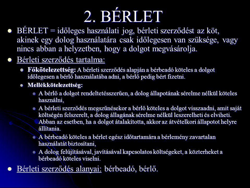2. BÉRLET BÉRLET = időleges használati jog, bérleti szerződést az köt, akinek egy dolog használatára csak időlegesen van szüksége, vagy nincs abban a
