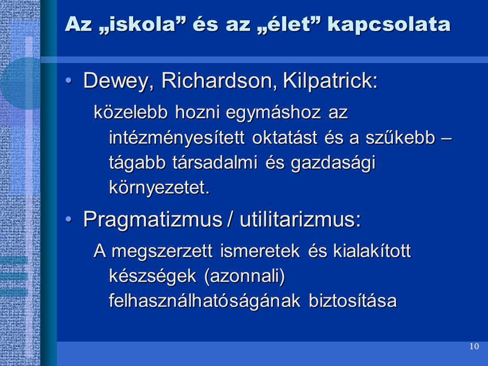 """10 Az """"iskola"""" és az """"élet"""" kapcsolata Dewey, Richardson, Kilpatrick:Dewey, Richardson, Kilpatrick: közelebb hozni egymáshoz az intézményesített oktat"""