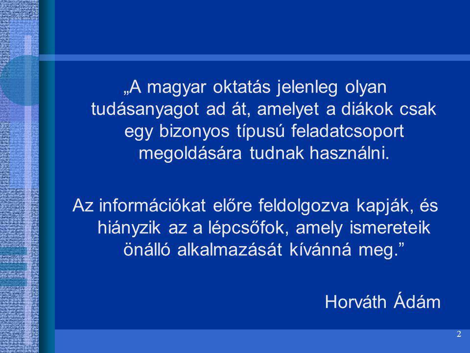 """2 """"A magyar oktatás jelenleg olyan tudásanyagot ad át, amelyet a diákok csak egy bizonyos típusú feladatcsoport megoldására tudnak használni. Az infor"""