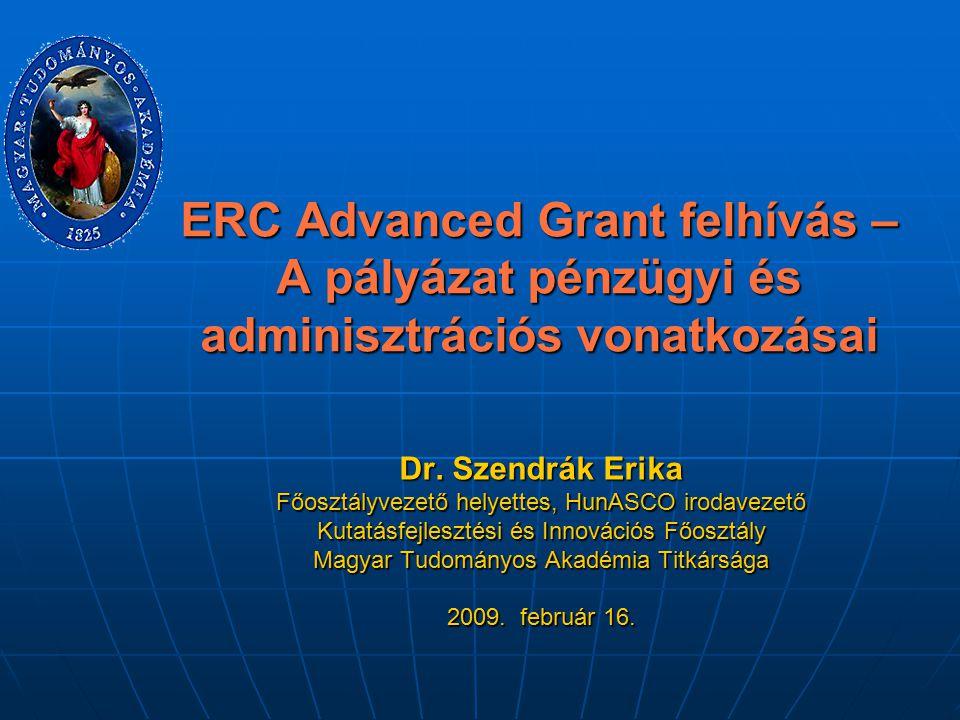 ERC Advanced Grant felhívás – A pályázat pénzügyi és adminisztrációs vonatkozásai Dr. Szendrák Erika Főosztályvezető helyettes, HunASCO irodavezető Ku