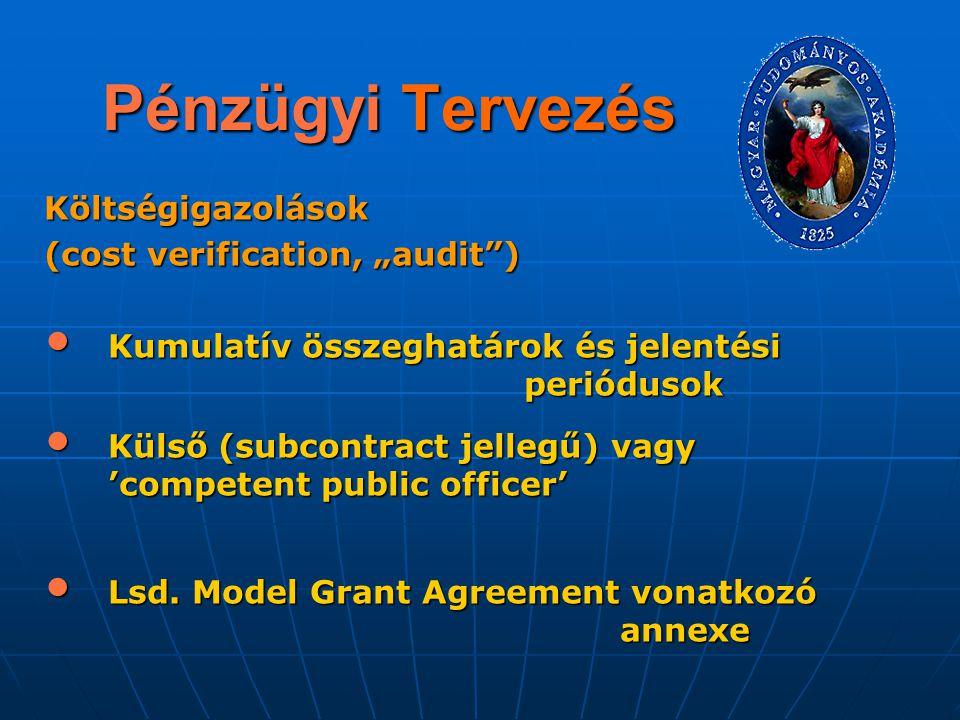 """Pénzügyi Tervezés Költségigazolások (cost verification, """"audit"""") Kumulatív összeghatárok és jelentési periódusok Kumulatív összeghatárok és jelentési"""