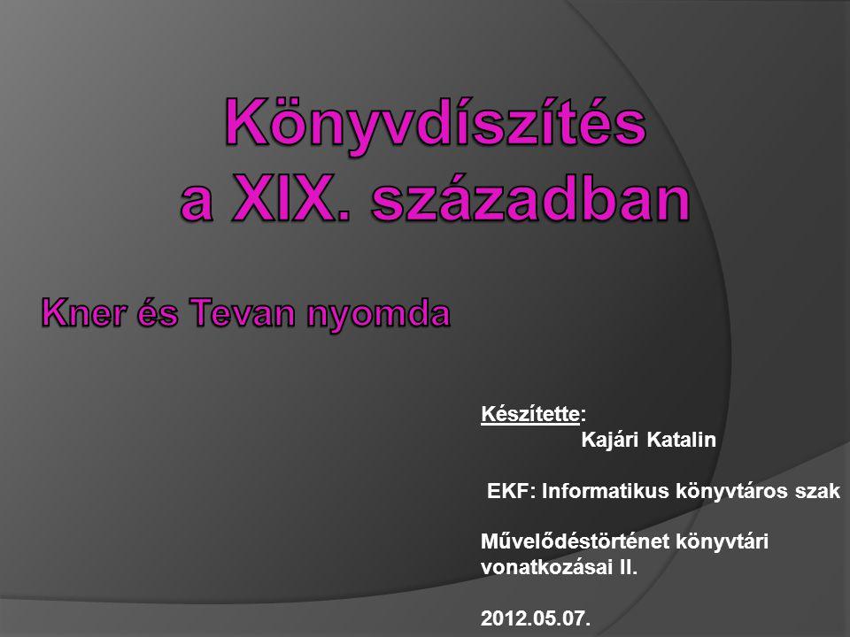 Készítette: Kajári Katalin EKF: Informatikus könyvtáros szak Művelődéstörténet könyvtári vonatkozásai II. 2012.05.07.