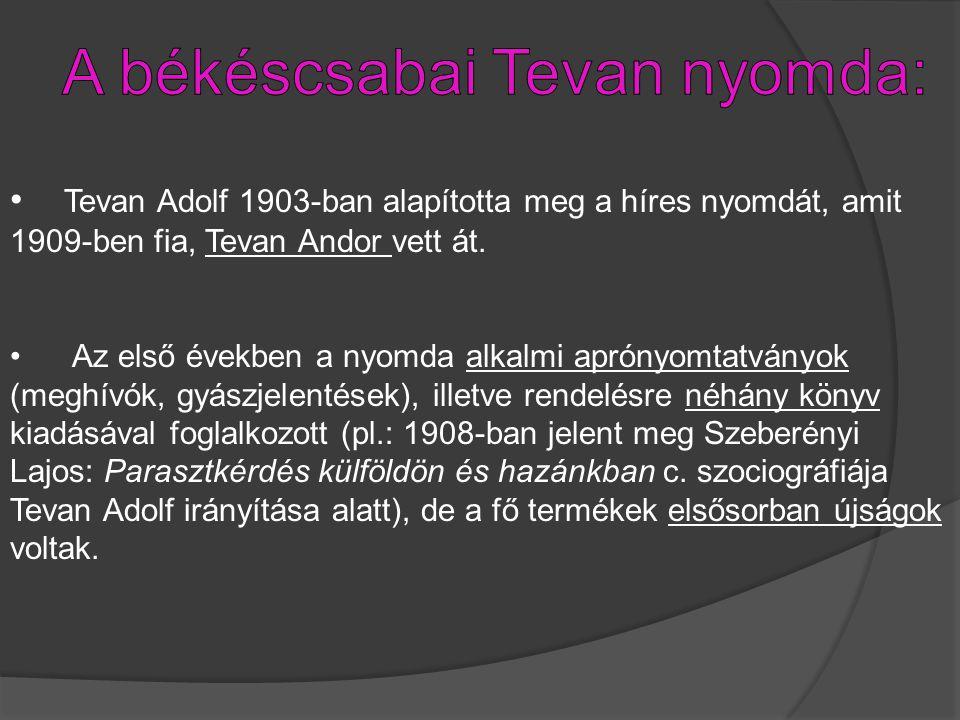 Tevan Adolf 1903-ban alapította meg a híres nyomdát, amit 1909-ben fia, Tevan Andor vett át. Az első években a nyomda alkalmi aprónyomtatványok (meghí