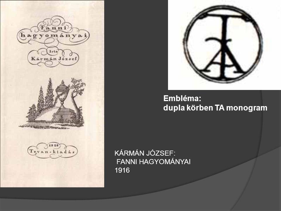Embléma: dupla körben TA monogram KÁRMÁN JÓZSEF: FANNI HAGYOMÁNYAI 1916