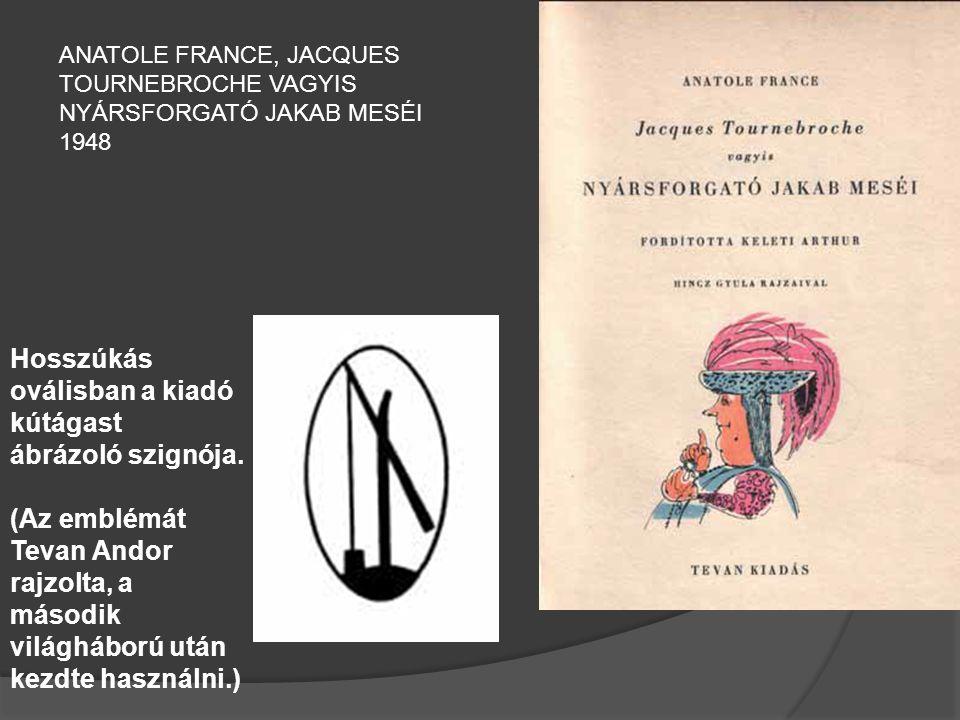 Hosszúkás oválisban a kiadó kútágast ábrázoló szignója. (Az emblémát Tevan Andor rajzolta, a második világháború után kezdte használni.) ANATOLE FRANC