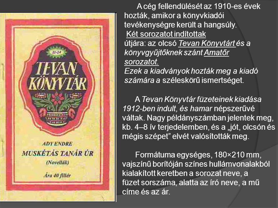 A cég fellendülését az 1910-es évek hozták, amikor a könyvkiadói tevékenységre került a hangsúly. Két sorozatot indítottak útjára: az olcsó Tevan Köny