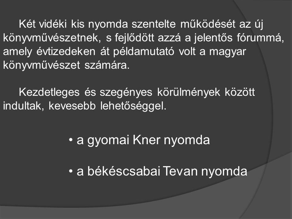 Két vidéki kis nyomda szentelte működését az új könyvművészetnek, s fejlődött azzá a jelentős fórummá, amely évtizedeken át példamutató volt a magyar