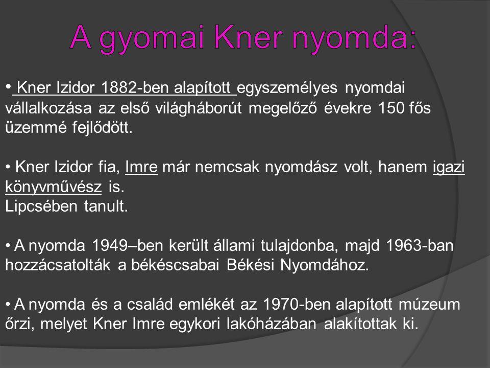 Kner Izidor 1882-ben alapított egyszemélyes nyomdai vállalkozása az első világháborút megelőző évekre 150 fős üzemmé fejlődött. Kner Izidor fia, Imre