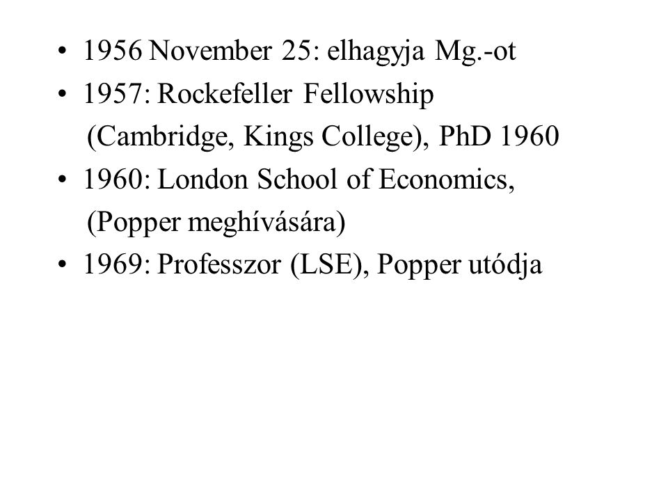 1956 November 25: elhagyja Mg.-ot 1957: Rockefeller Fellowship (Cambridge, Kings College), PhD 1960 1960: London School of Economics, (Popper meghívás