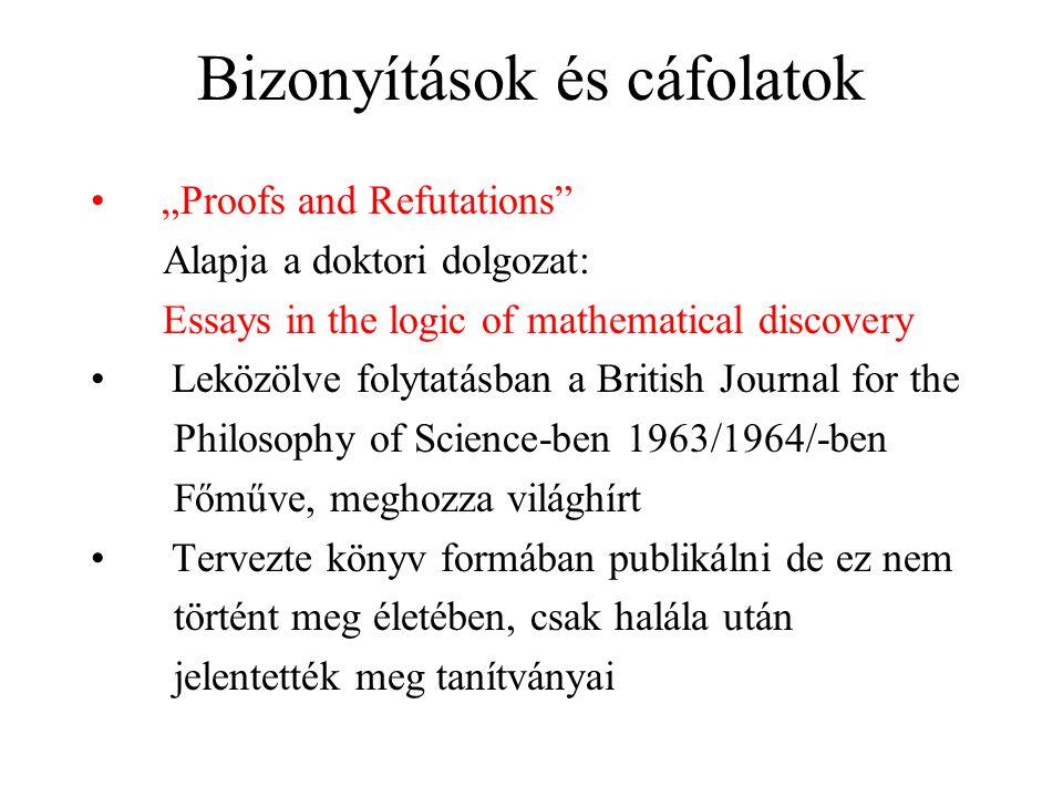 """Bizonyítások és cáfolatok """"Proofs and Refutations"""" Alapja a doktori dolgozat: Essays in the logic of mathematical discovery Leközölve folytatásban a B"""