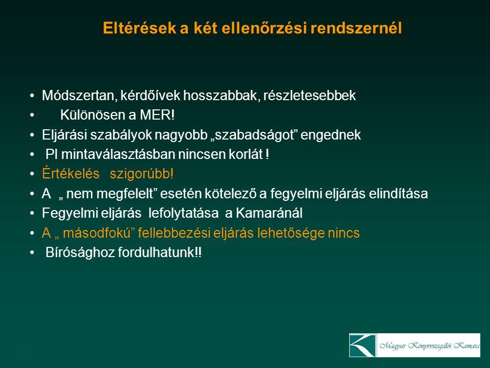 Eltérések a két ellenőrzési rendszernél Módszertan, kérdőívek hosszabbak, részletesebbek Különösen a MER.
