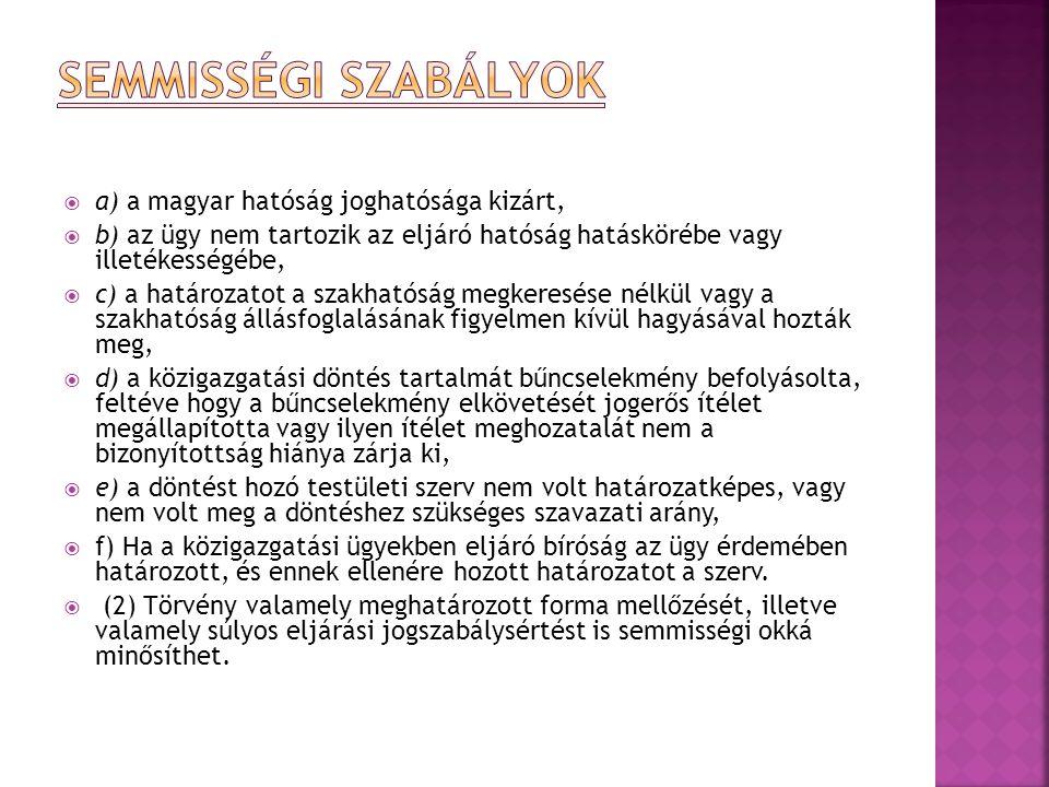  a) a magyar hatóság joghatósága kizárt,  b) az ügy nem tartozik az eljáró hatóság hatáskörébe vagy illetékességébe,  c) a határozatot a szakhatósá