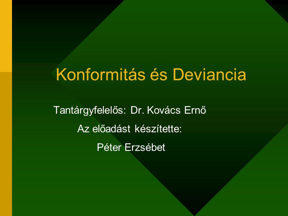 Konformitás és Deviancia Tantárgyfelelős: Dr. Kovács Ernő Az előadást készítette: Péter Erzsébet