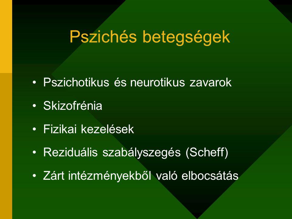 Pszichés betegségek Pszichotikus és neurotikus zavarok Skizofrénia Fizikai kezelések Reziduális szabályszegés (Scheff) Zárt intézményekből való elbocs