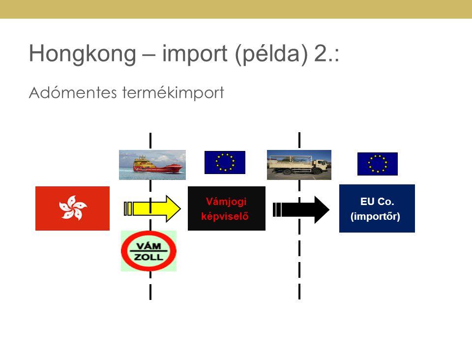 Adómentes termékimport Hongkong – import (példa) 2.: Vámjogi képviselő EU Co. (importőr)