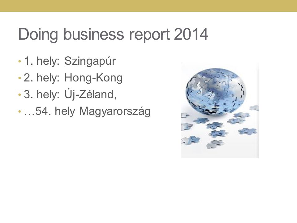 Doing business report 2014 1.hely: Szingapúr 2. hely: Hong-Kong 3.