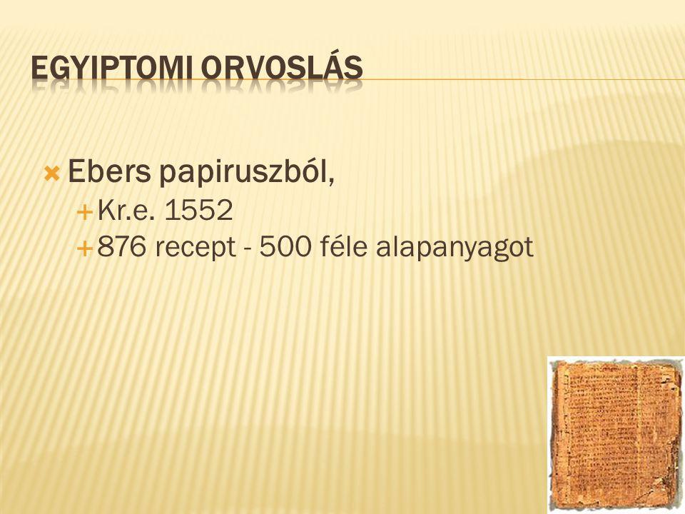  Ebers papiruszból,  Kr.e. 1552  876 recept - 500 féle alapanyagot