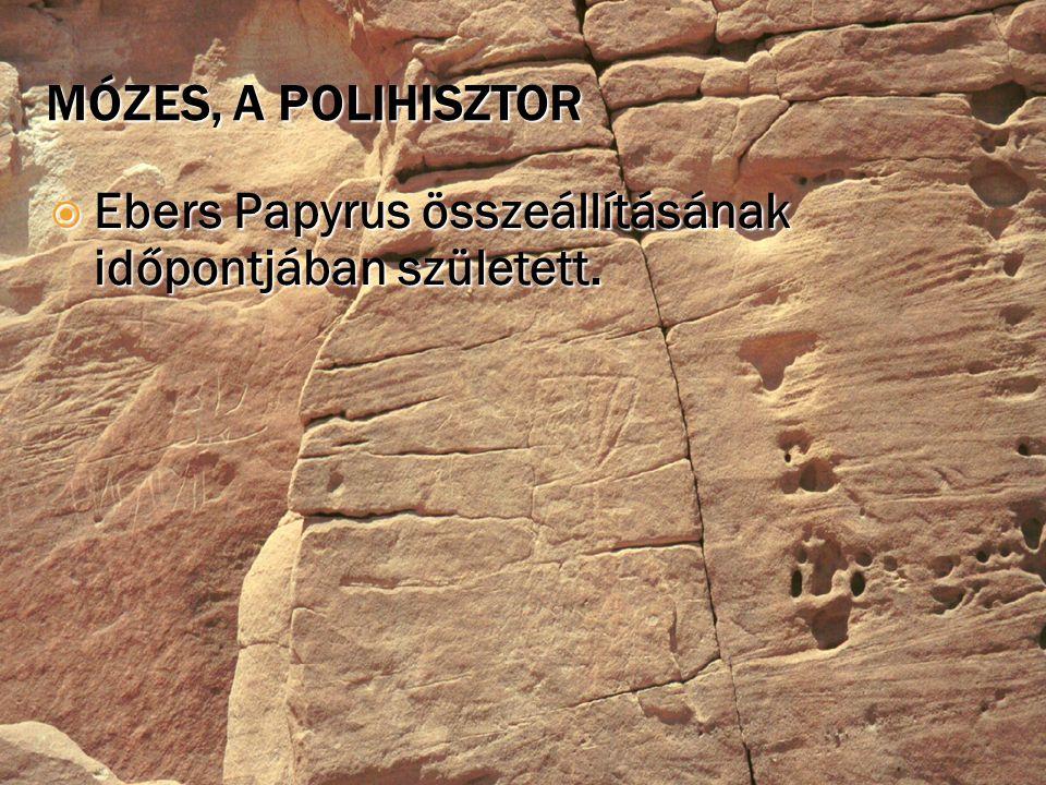 MÓZES, A POLIHISZTOR  Ebers Papyrus összeállításának időpontjában született.