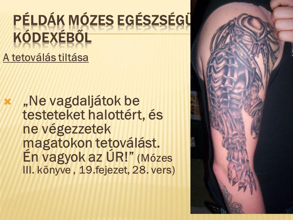 """A tetoválás tiltása  """"Ne vagdaljátok be testeteket halottért, és ne végezzetek magatokon tetoválást."""