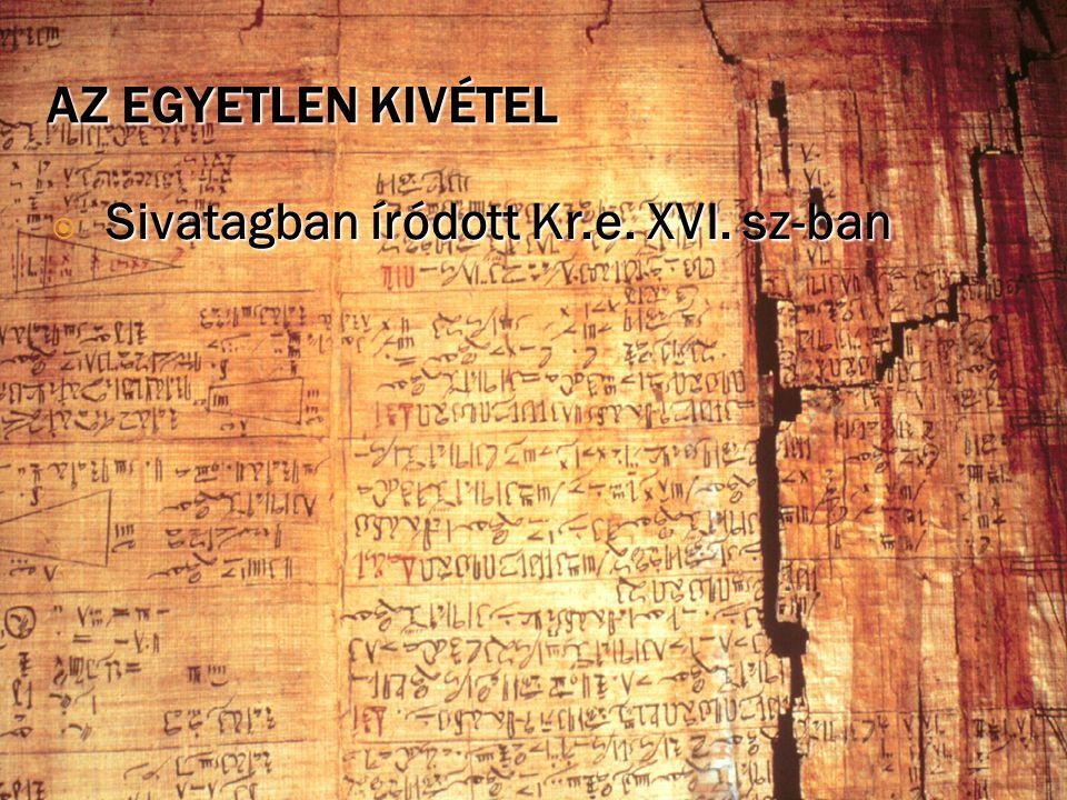 AZ EGYETLEN KIVÉTEL Sivatagban íródott Kr.e. XVI. sz-ban  Sivatagban íródott Kr.e. XVI. sz-ban