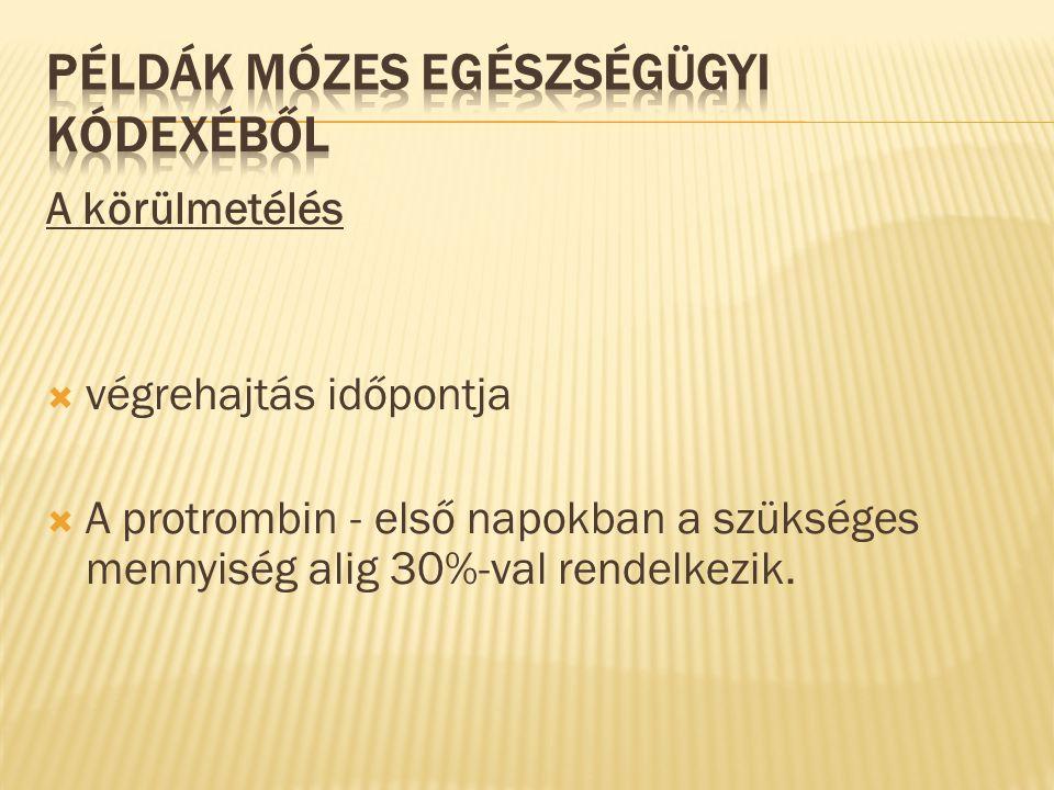 A körülmetélés  végrehajtás időpontja  A protrombin - első napokban a szükséges mennyiség alig 30%-val rendelkezik.