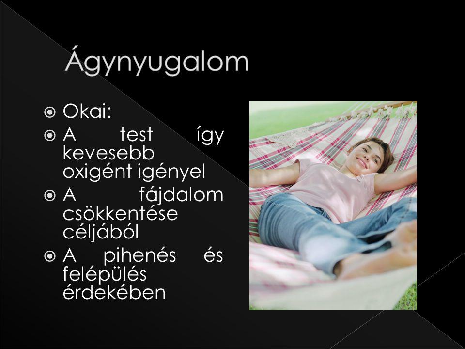  Okai:  A test így kevesebb oxigént igényel  A fájdalom csökkentése céljából  A pihenés és felépülés érdekében