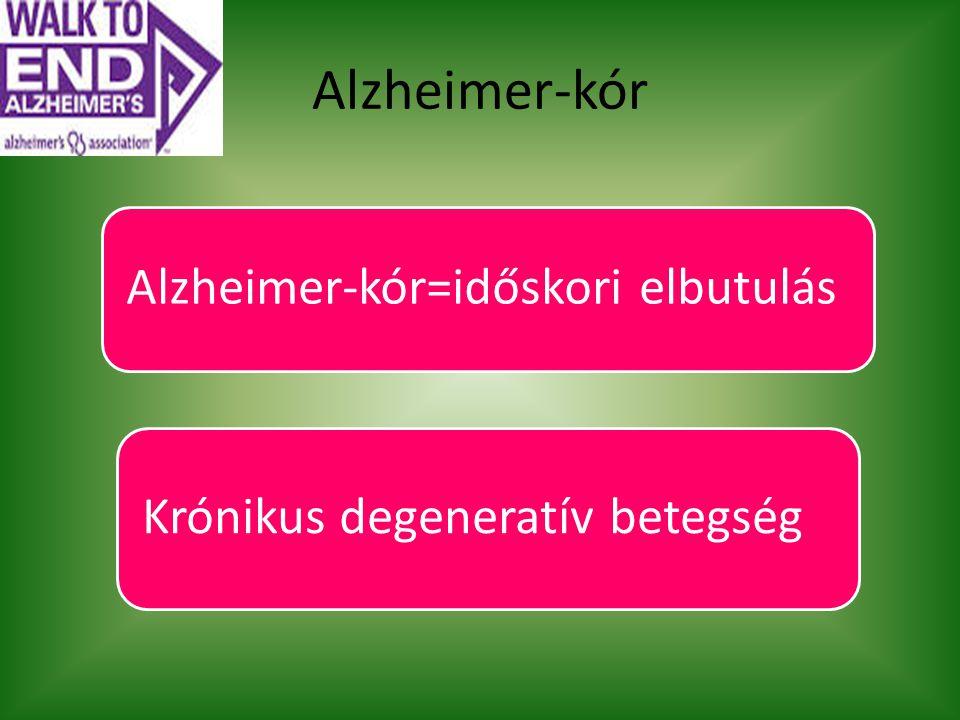 Alzheimer-kór Alzheimer-kór=időskori elbutulás Krónikus degeneratív betegség