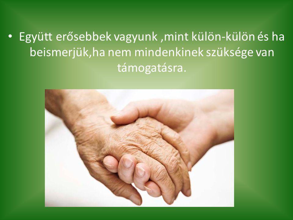 Együtt erősebbek vagyunk,mint külön-külön és ha beismerjük,ha nem mindenkinek szüksége van támogatásra.