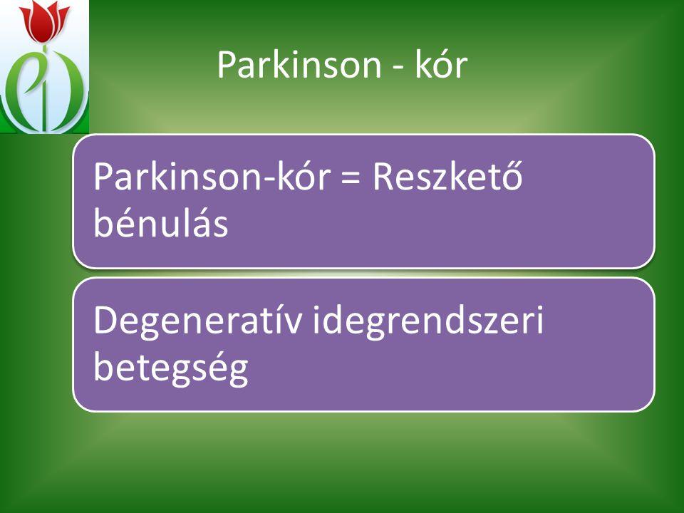 Parkinson - kór Parkinson-kór = Reszkető bénulás Degeneratív idegrendszeri betegség