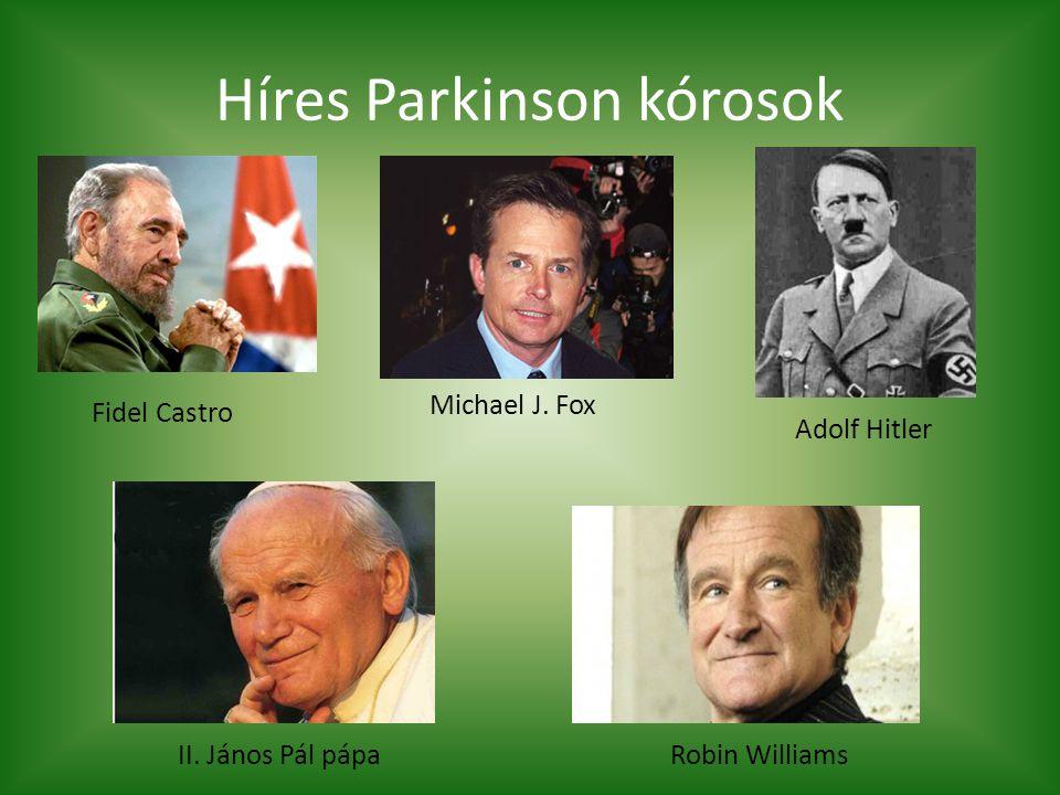 Híres Parkinson kórosok Fidel Castro Michael J. Fox Adolf Hitler II. János Pál pápaRobin Williams