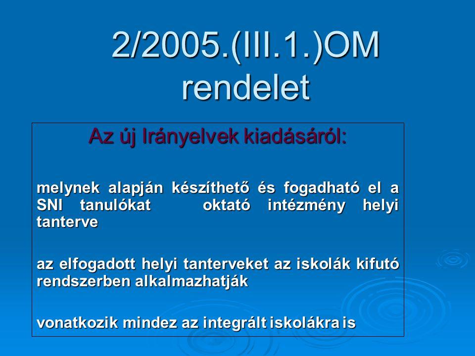 2/2005.(III.1.)OM rendelet Az új Irányelvek kiadásáról: melynek alapján készíthető és fogadható el a SNI tanulókat oktató intézmény helyi tanterve az elfogadott helyi tanterveket az iskolák kifutó rendszerben alkalmazhatják vonatkozik mindez az integrált iskolákra is