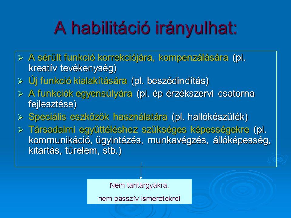 A habilitáció irányulhat:  A sérült funkció korrekciójára, kompenzálására (pl. kreatív tevékenység)  Új funkció kialakítására (pl. beszédindítás) 