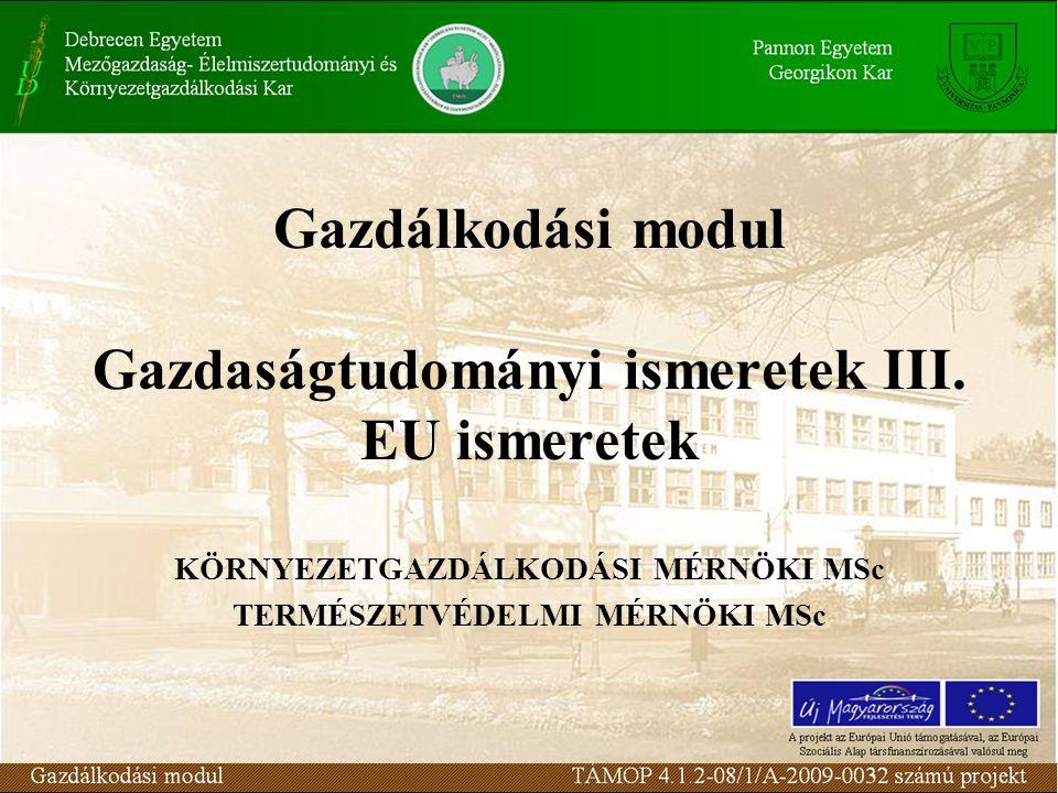 Gazdálkodási modul Gazdaságtudományi ismeretek III. EU ismeretek KÖRNYEZETGAZDÁLKODÁSI MÉRNÖKI MSc TERMÉSZETVÉDELMI MÉRNÖKI MSc