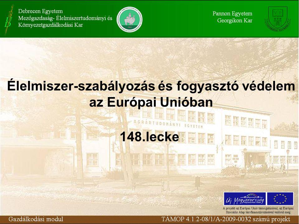 Élelmiszeripari termékek szabályozása, fogyasztó védelme Az Európai Bizottság un.