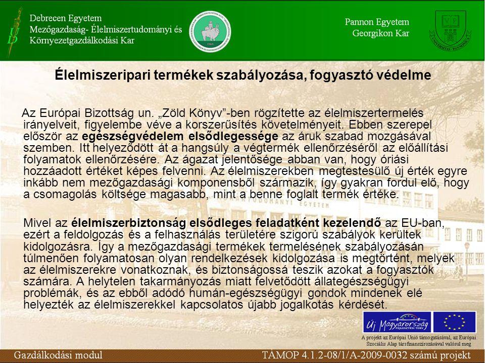 """Élelmiszeripari termékek szabályozása, fogyasztó védelme Az Európai Bizottság un. """"Zöld Könyv""""-ben rögzítette az élelmiszertermelés irányelveit, figye"""