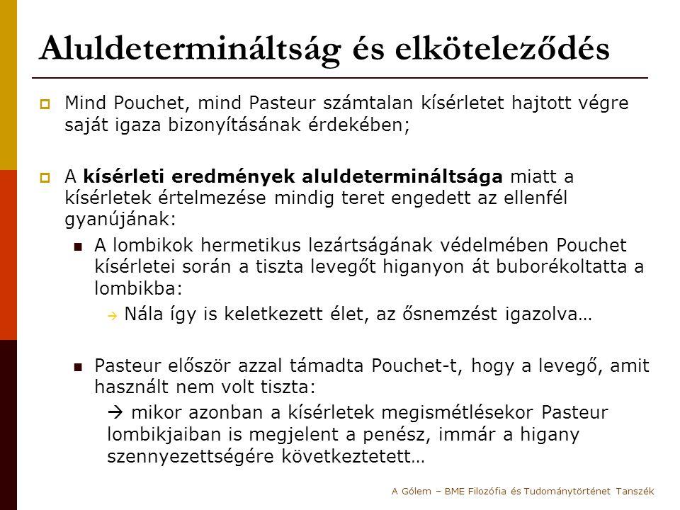 Aluldetermináltság és elköteleződés  Mind Pouchet, mind Pasteur számtalan kísérletet hajtott végre saját igaza bizonyításának érdekében;  A kísérlet