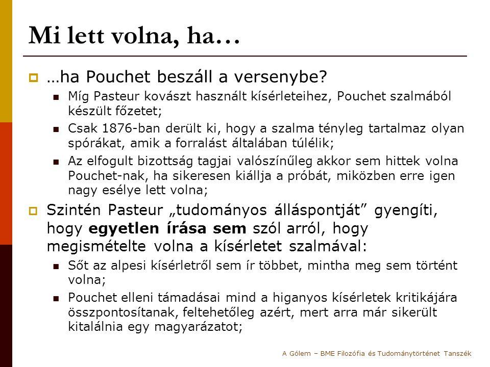 Mi lett volna, ha…  …ha Pouchet beszáll a versenybe? Míg Pasteur kovászt használt kísérleteihez, Pouchet szalmából készült főzetet; Csak 1876-ban der