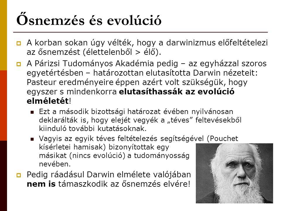 Ősnemzés és evolúció  A korban sokan úgy vélték, hogy a darwinizmus előfeltételezi az ősnemzést (élettelenből > élő).  A Párizsi Tudományos Akadémia