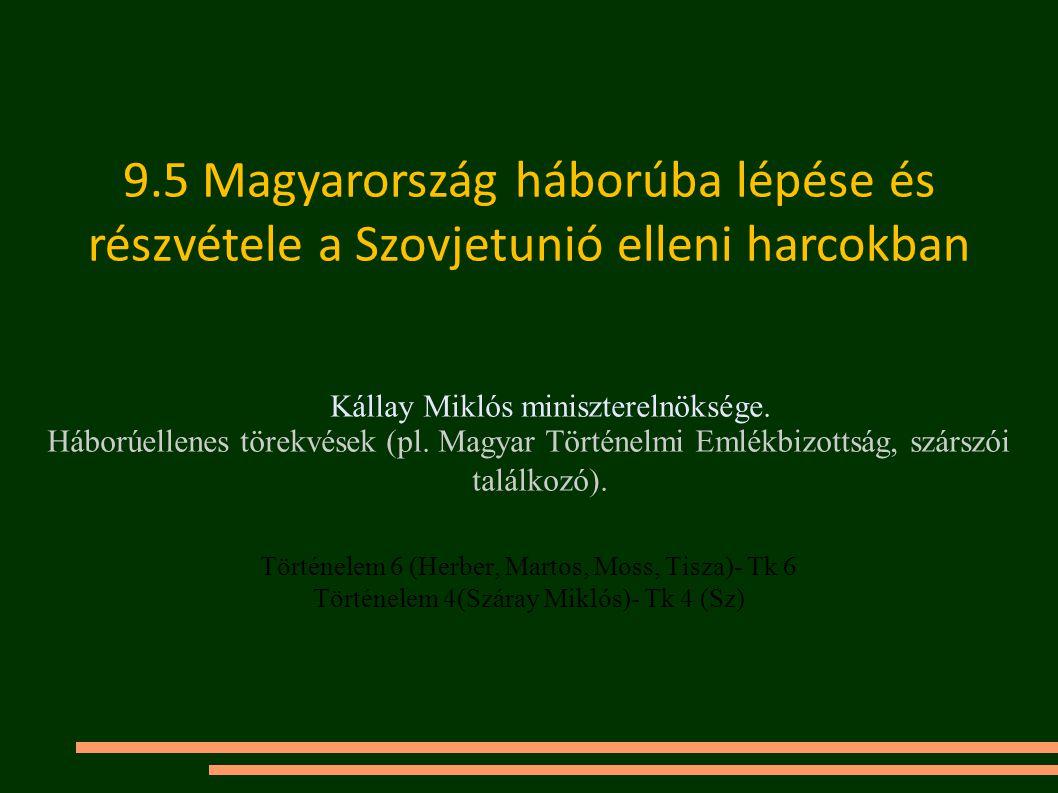 Kállay Miklós miniszterelnöksége. Háborúellenes törekvések (pl. Magyar Történelmi Emlékbizottság, szárszói találkozó). Történelem 6 (Herber, Martos,