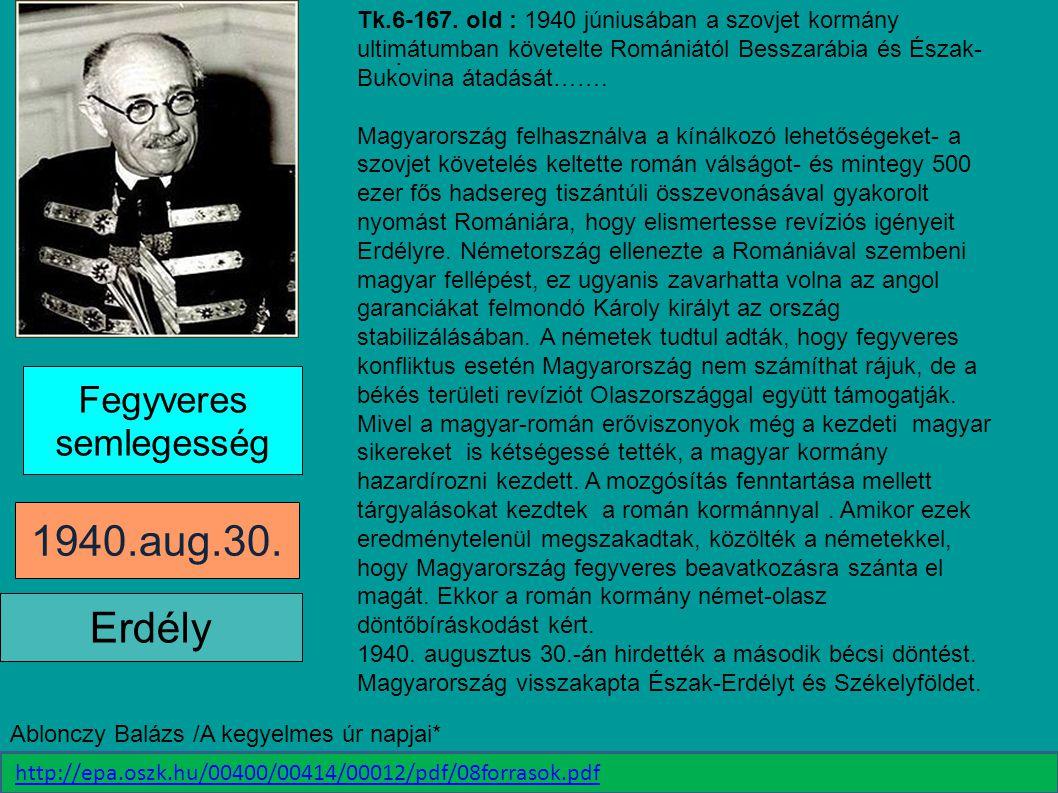 Fegyveres semlegesség 1940.aug.30. Erdély. Tk.6-167. old : 1940 júniusában a szovjet kormány ultimátumban követelte Romániától Besszarábia és Észak- B