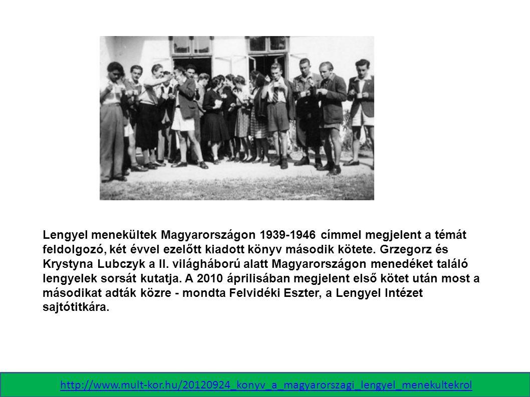 http://www.mult-kor.hu/20120924_konyv_a_magyarorszagi_lengyel_menekultekrol Lengyel menekültek Magyarországon 1939-1946 címmel megjelent a témát feldo