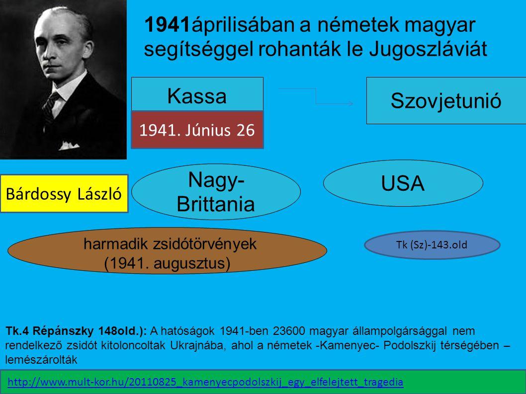 Kassa 1941áprilisában a németek magyar segítséggel rohanták le Jugoszláviát harmadik zsidótörvények (1941. augusztus) Szovjetunió Nagy- Brittania USA