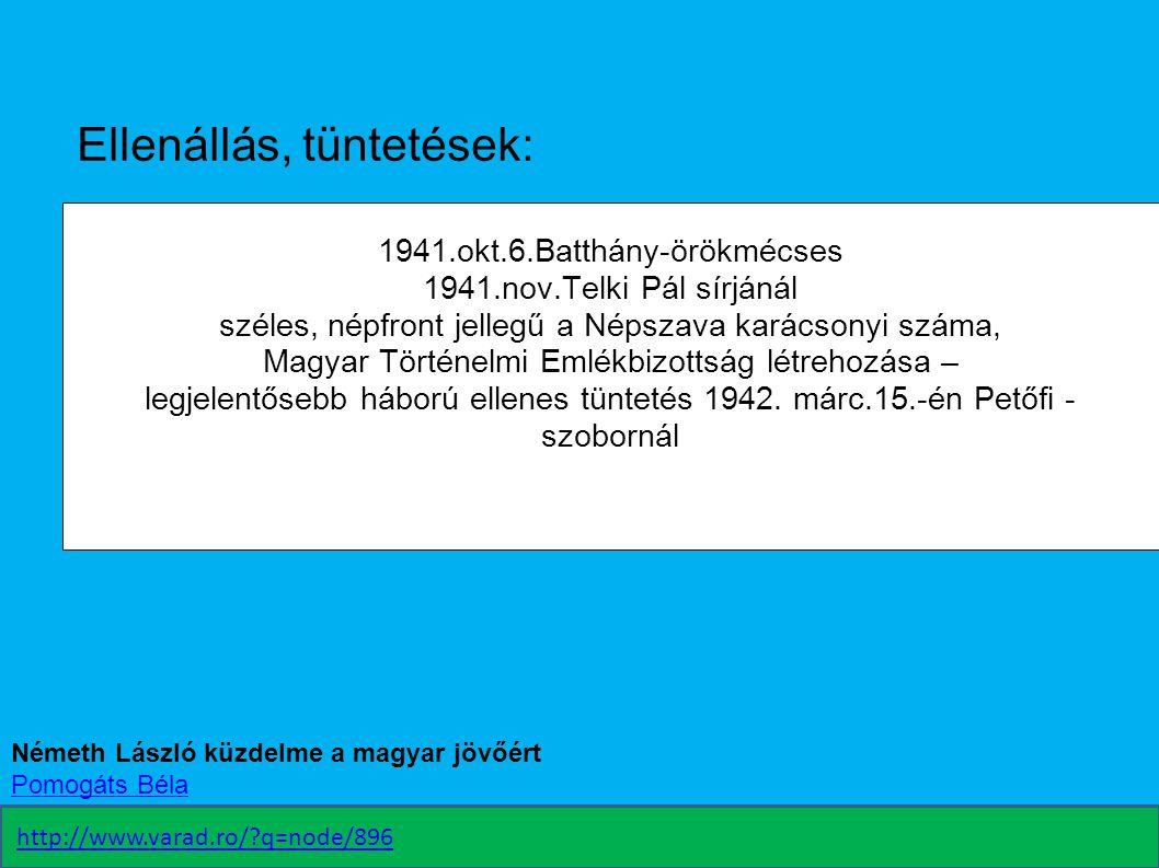 Ellenállás, tüntetések: 1941.okt.6.Batthány-örökmécses 1941.nov.Telki Pál sírjánál széles, népfront jellegű a Népszava karácsonyi száma, Magyar Történ