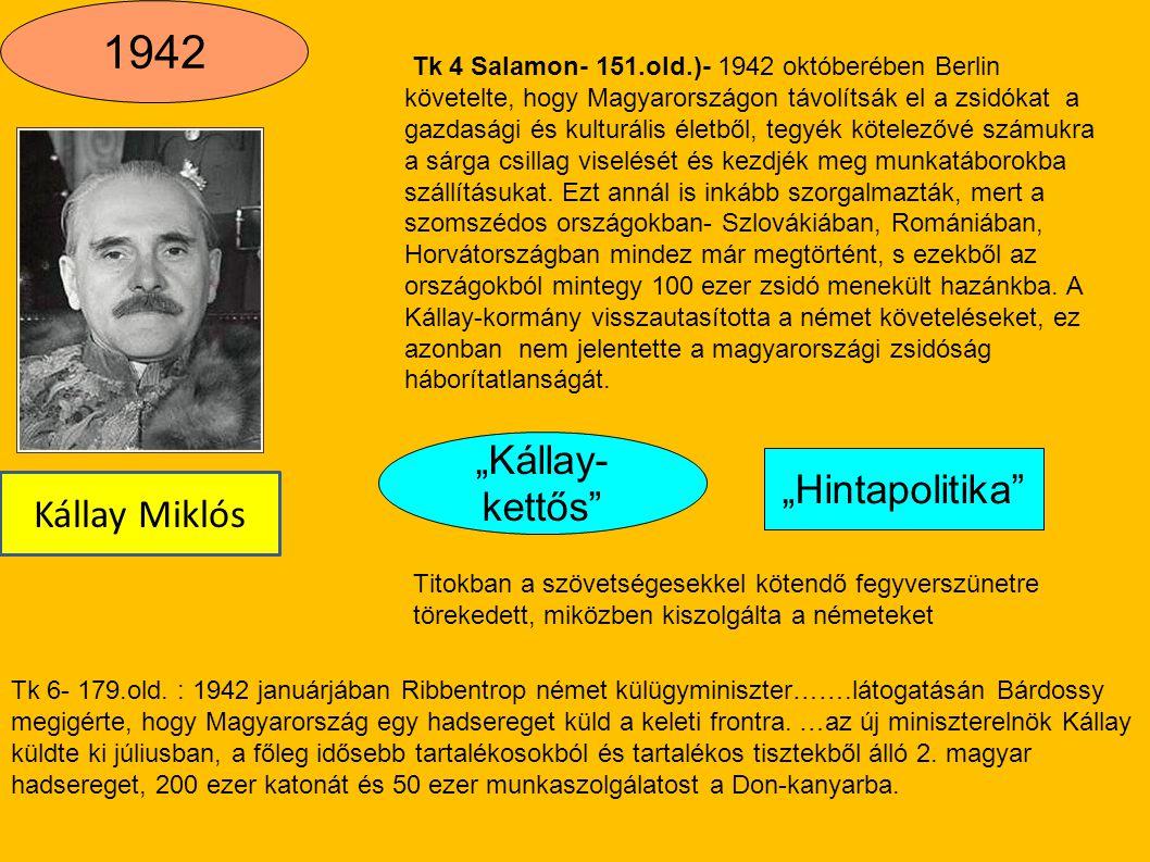 1942 Kállay Miklós Tk 4 Salamon- 151.old.)- 1942 októberében Berlin követelte, hogy Magyarországon távolítsák el a zsidókat a gazdasági és kulturális