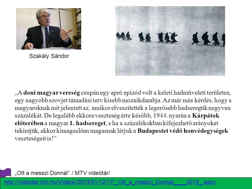 """""""A doni magyar vereség csupán egy apró epizód volt a keleti hadműveleti területen, egy nagyobb szovjet támadási terv kisebb mozaikdarabja. Az már más"""