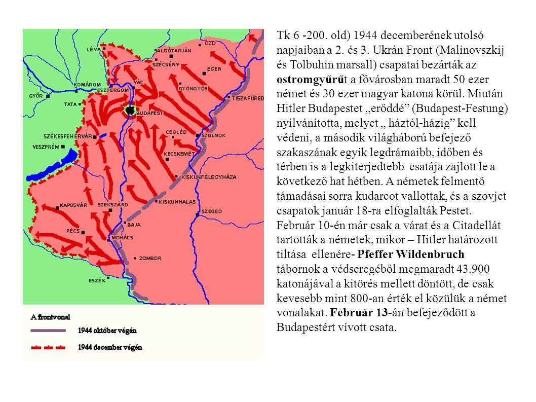Tk 6 -200. old) 1944 decemberének utolsó napjaiban a 2. és 3. Ukrán Front (Malinovszkij és Tolbuhin marsall) csapatai bezárták az ostromgyűrűt a fővár
