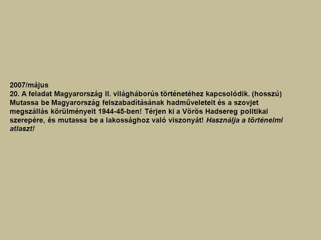 2007/május 20. A feladat Magyarország II. világháborús történetéhez kapcsolódik. (hosszú) Mutassa be Magyarország felszabadításának hadműveleteit és a