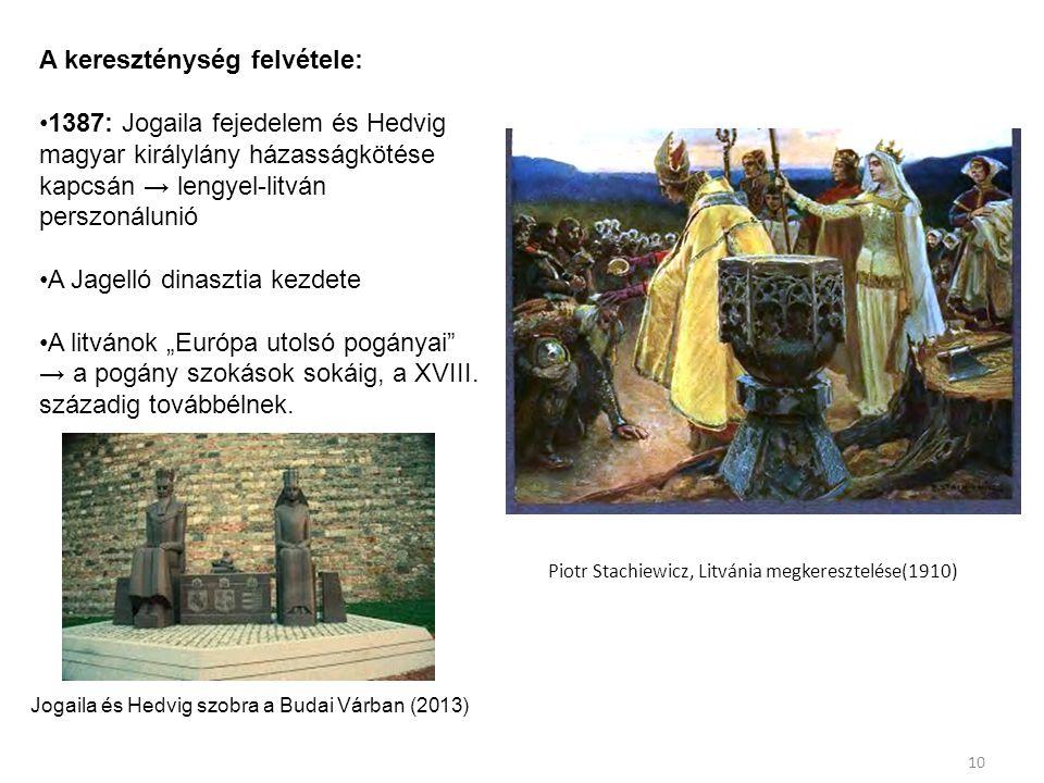 """Piotr Stachiewicz, Litvánia megkeresztelése(1910) 10 A kereszténység felvétele: 1387: Jogaila fejedelem és Hedvig magyar királylány házasságkötése kapcsán → lengyel-litván perszonálunió A Jagelló dinasztia kezdete A litvánok """"Európa utolsó pogányai → a pogány szokások sokáig, a XVIII."""