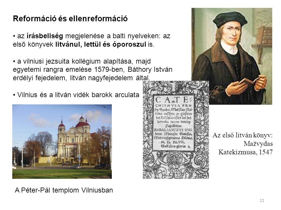 Az első litván könyv: Mažvydas Katekizmusa, 1547 Reformáció és ellenreformáció az írásbeliség megjelenése a balti nyelveken: az első könyvek litvánul, lettül és óporoszul is.