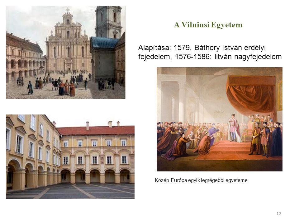 A Vilniusi Egyetem Alapítása: 1579, Báthory István erdélyi fejedelem, 1576-1586: litván nagyfejedelem Közép-Európa egyik legrégebbi egyeteme 12